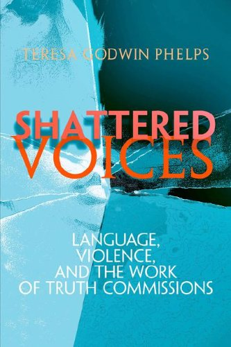 Shattered Voices Language, Violence, and the Work of Truth Commissions  2004 edition cover