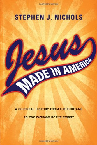 Jesus Made in America A Cultural History from the Puritans to the Passion of the Christ  2008 edition cover