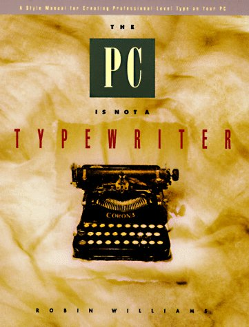 PC Is Not a Typewriter A Style Manual for Creating Professional-Level Type on Your Personal Computer  1992 edition cover