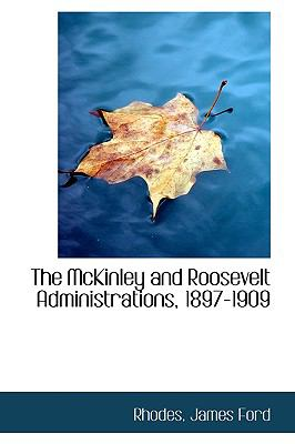 Mckinley and Roosevelt Administrations, 1897-1909 N/A 9781113463494 Front Cover