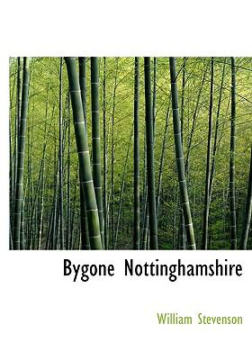 Bygone Nottinghamshire N/A 9781115232494 Front Cover