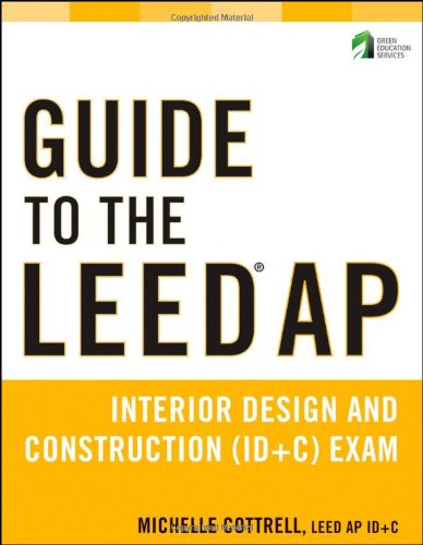 Guide to the Leed AP Interior Design and Construction (ID+C) Exam  2012 9781118017494 Front Cover
