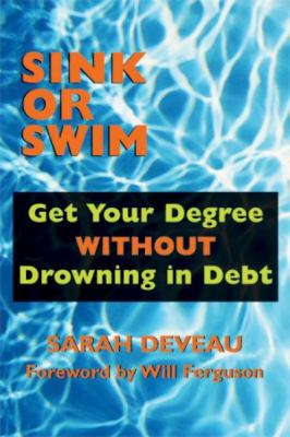Sink or Swim Get Your Degree Without Drowning in Debt  2003 9781550024494 Front Cover