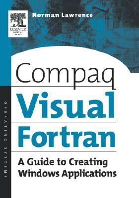 Compaq Visual Fortran A Guide to Creating Windows Applications  2001 9781555582494 Front Cover