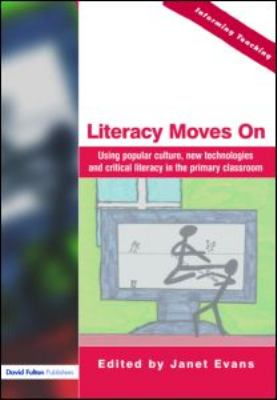 Literacy Moves On Using Popular Culture, New Technologies and Critical Literacy in the Primary Classroom  2005 9781843122494 Front Cover