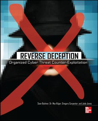 Reverse Deception: Organized Cyber Threat Counter-Exploitation   2012 9780071772495 Front Cover