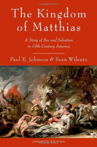 Kingdom of Matthias A Story of Sex and Salvation in 19th-Century America 2nd 2012 edition cover