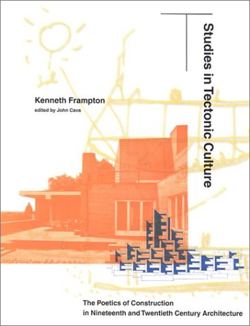Studies in Tectonic Culture The Poetics of Construction in Nineteenth and Twentieth Century Architecture 3rd 1996 (Reprint) edition cover