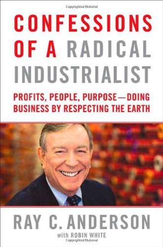 Confessions of a Radical Industrialist Profits, People, Purpose - Doing Business by Respecting the Earth  2009 edition cover