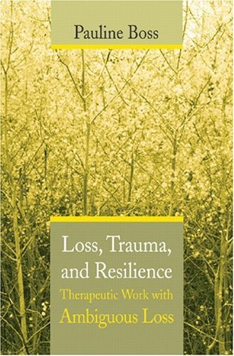 Loss, Trauma, and Resilience Therapeutic Work with Ambiguous Loss  2005 9780393704495 Front Cover