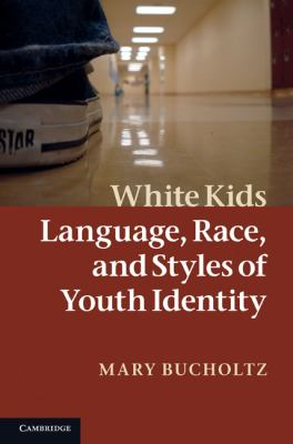White Kids Language, Race, and Styles of Youth Identity  2011 9780521871495 Front Cover