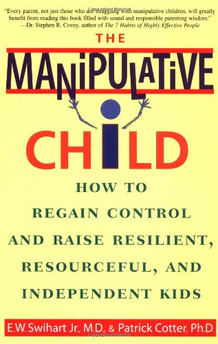 Manipulative Child How to Regain Control and Raise Resilient, Resourceful, and Independent Kids N/A 9780553379495 Front Cover