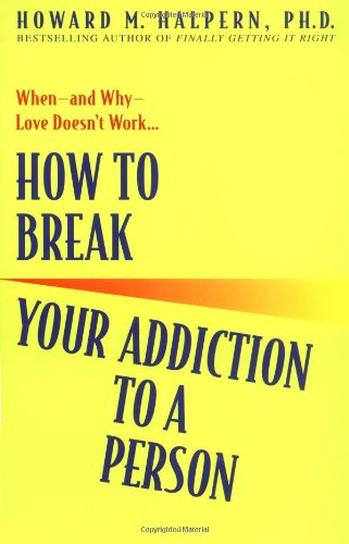How to Break Your Addiction to a Person When--And Why--Love Doesn't Work  2004 9780553382495 Front Cover