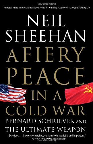 Fiery Peace in a Cold War Bernard Schriever and the Ultimate Weapon  2010 edition cover