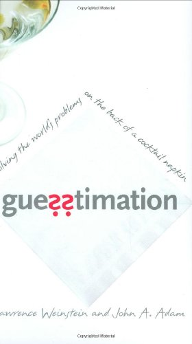 Guesstimation Solving the World's Problems on the Back of a Cocktail Napkin  2008 edition cover