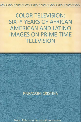 Color Television Sixty Years of African American and Latino Images on Prime Time Television 2nd (Revised) 9780757562495 Front Cover