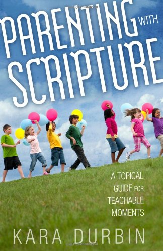 Parenting with Scripture A Topical Guide for Teachable Moments N/A edition cover