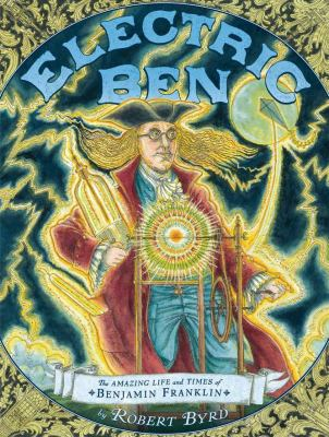 Electric Ben The Amazing Life and Times of Benjamin Franklin N/A edition cover