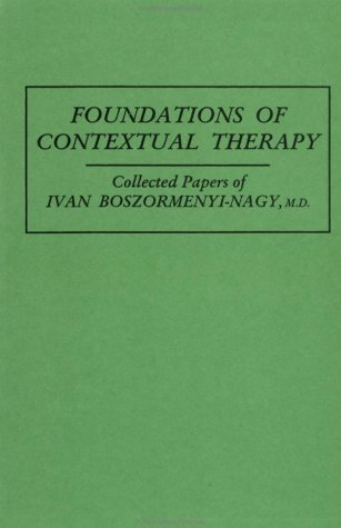 Foundations of Contextual Therapy Collected Papers of Ivan Boszormenyi-Nagy  1987 edition cover