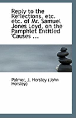 Reply to the Reflections, etc etc of Mr Samuel Jones Loyd, on the Pamphlet Entitled 'Causes  N/A 9781113297495 Front Cover
