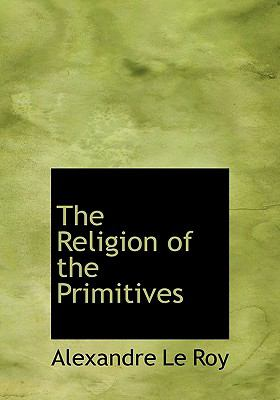 Religion of the Primitives N/A 9781115389495 Front Cover