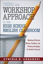 Using the Workshop Approach in the High School English Classroom Modeling Effective Writing, Reading, and Thinking Strategies for Student Success  2006 edition cover