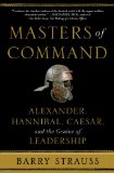 Masters of Command Alexander, Hannibal, Caesar, and the Genius of Leadership  2013 edition cover