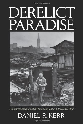 Derelict Paradise Homelessness and Urban Development in Cleveland, Ohio  2011 edition cover
