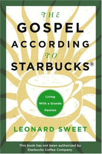 Gospel According to Starbucks Living with a Grande Passion  2007 edition cover