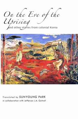 On the Eve of the Uprising And Other Stories from Colonial Korea N/A edition cover