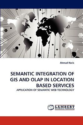Semantic Integration of Gis and Olap in Location Based Services  N/A 9783838356495 Front Cover