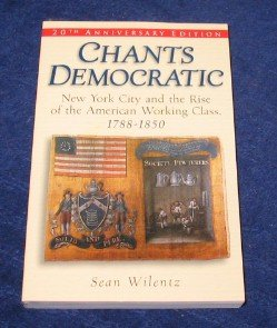 Chants Democratic New York City and the Rise of the American Working Class, 1788-1850 20th 2004 edition cover