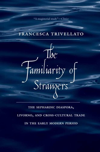 Familiarity of Strangers The Sephardic Diaspora, Livorno, and Cross-Cultural Trade in the Early Modern Period  2012 edition cover