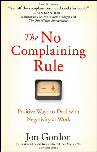 No Complaining Rule Positive Ways to Deal with Negativity at Work  2008 edition cover