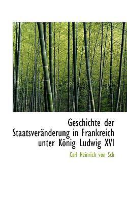 Geschichte Der Staatsverenderung in Frankreich Unter Konig Ludwig XVI:   2008 edition cover