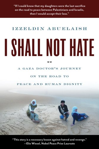 I Shall Not Hate A Gaza Doctor's Journey on the Road to Peace and Human Dignity N/A edition cover