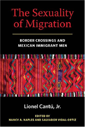 Sexuality of Migration Border Crossings and Mexican Immigrant Men  2009 edition cover