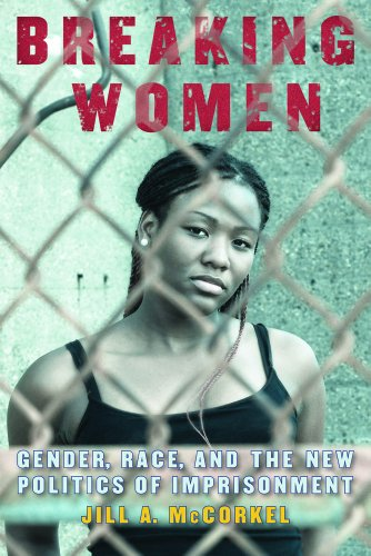 Breaking Women Gender, Race, and the New Politics of Imprisonment  2013 edition cover