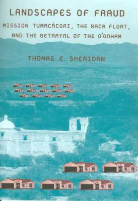 Landscapes of Fraud Mission Tumacacori, the Baca Float, and the Betrayal of the O'odham N/A edition cover