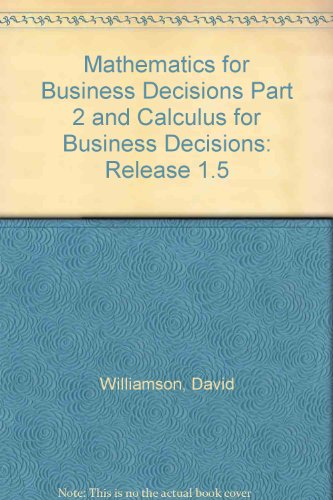 Mathematics for Business Decisions Part 2 and Calculus for Business Decisions: Release 1.5  2007 edition cover