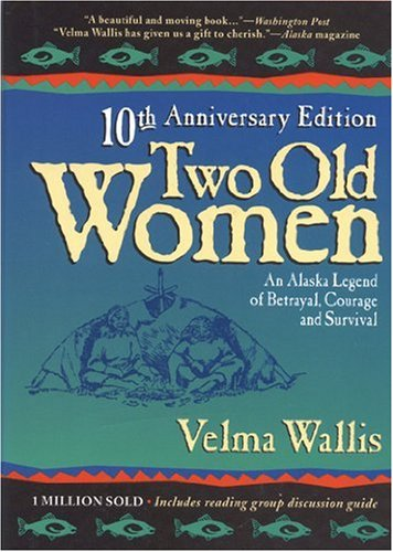 Two Old Women An Alaskan Legend of Betrayal, Courage, and Survival 3rd 1993 (Anniversary) edition cover