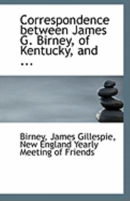 Correspondence Between James G Birney, of Kentucky, And  N/A edition cover