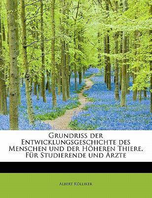 Grundriss der Entwicklungsgeschichte des Menschen und der H�heren Thiere F�r Studierende Und �rzte  N/A 9781113919496 Front Cover