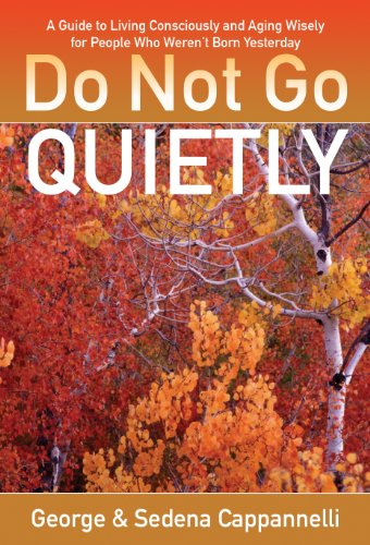 Do Not Go Quietly A Guide to Living Consciously and Aging Wisely for People Who Weren't Born Yesterday  2013 edition cover