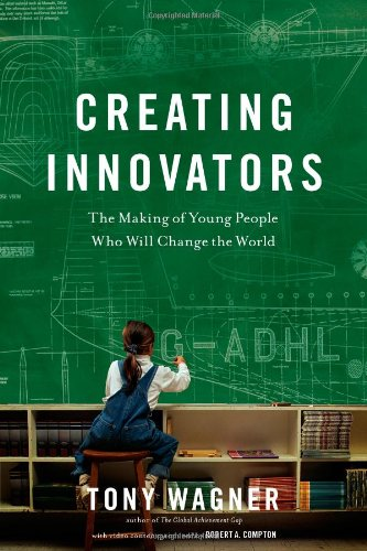 Creating Innovators The Making of Young People Who Will Change the World  2012 edition cover
