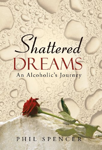 Shattered Dreams An Alcoholic's Journey  2013 9781490812496 Front Cover