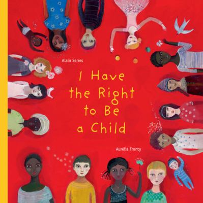 I Have the Right to Be a Child   2012 9781554981496 Front Cover
