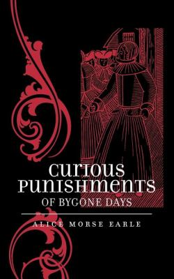 Curious Punishments of Bygone Days   1995 (Reprint) 9781557092496 Front Cover