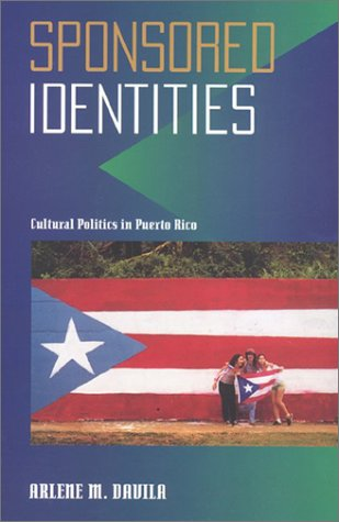 Sponsored Identities Cultural Politics in Puerto Rico N/A edition cover