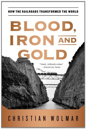 Blood, Iron and Gold How the Railways Transformed the World N/A edition cover